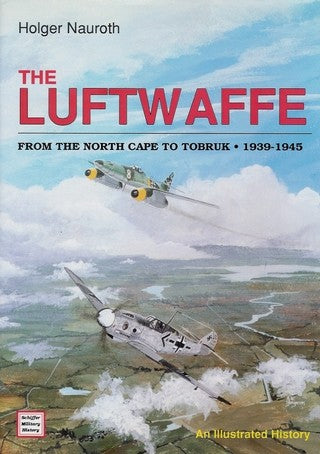 The Luftwaffe: From the North Cape to Tobruk, 1939-1945 : An Illustrated History