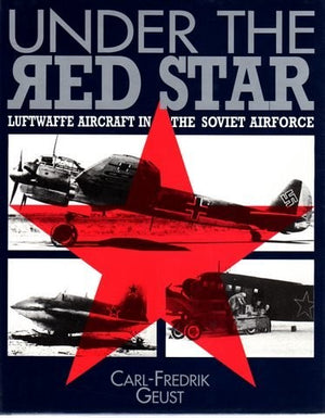 Under the Red Star: Luftwaffe Aircraft in the Soviet Airforce