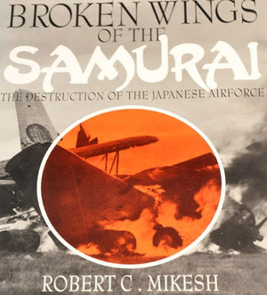 "Broken Wings of the Samurai ""The Destruction of the Japanese Air Force"""