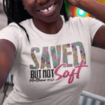 Saved But Not Soft Tee