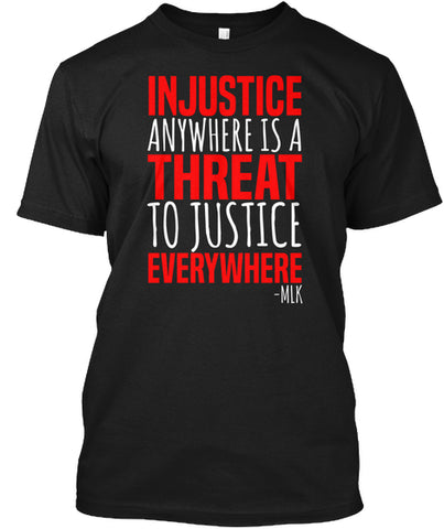 INJUSTICE ANYWHERE IS A THREAT