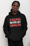 Killing Our Own Ain't Gangsta Hoodie