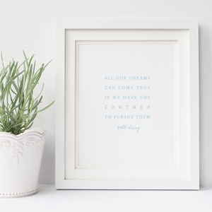 All Our Dreams Can Come True if we Have the Courage to Pursue Them Walt Disney 8x10 quote art print on linen cardstock in light blue font; calligraphy; hand lettering