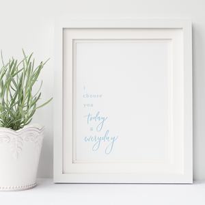 Hand lettered I Choose You Today and Everyday 8x10 art print on linen cardstock with light blue font