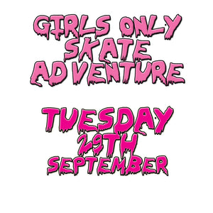 Girls Only Skate Adventure | Tuesday 29th September | 2020