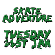 Skate Adventure | Tuesday | 21st January
