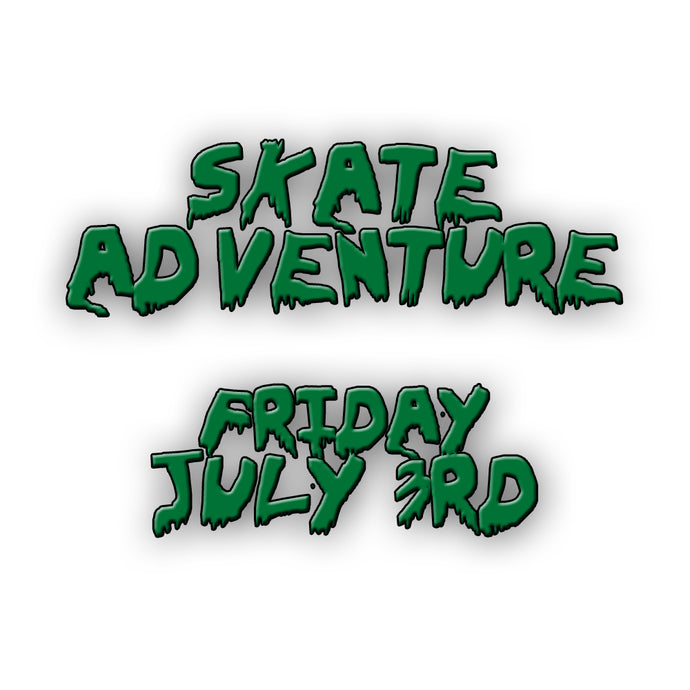 Skate Adventure | Friday July 3rd