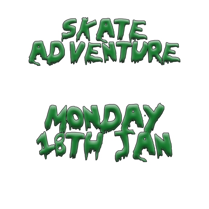 Skate Adventure | Monday 18th January