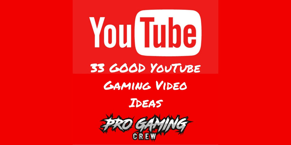 33 GOOD YouTube Gaming Video Ideas