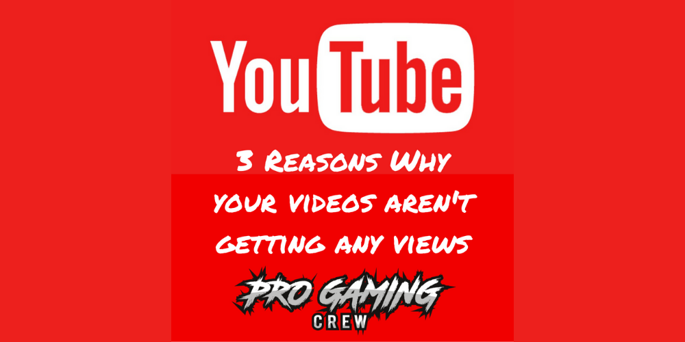 3 Reasons Why Your Gaming Videos Are Not Getting YouTube Views