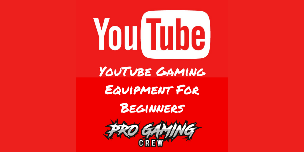 YouTube Gaming Equipment For Beginners
