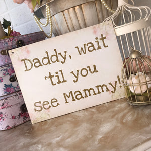 'Daddy, wait 'til you see Mammy!' Vintage Floral Sign
