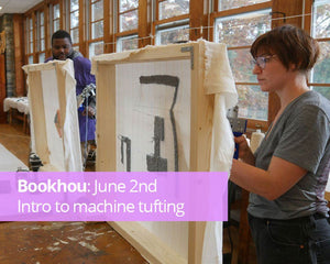 Bookhou: June 2nd, Intro to machine tufting