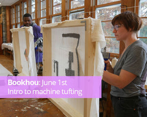Bookhou: June 1st, Intro to machine tufting