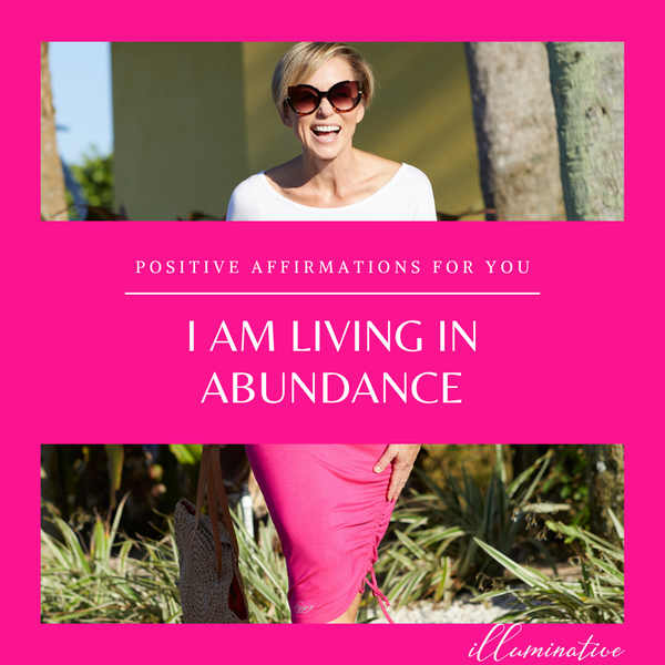 Positive Affirmations for You:  I Am Living In Abundance