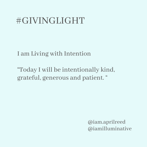 """#GIVINGLIGHT  I am Living with Intention  """"Today I will be intentionally kind, grateful, generous and patient. """""""