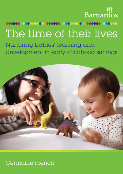 The time of their lives: Nurturing babies' learning and  development in early childhood settings