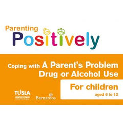 Ebook Parenting Positively - Coping with A Parent's Problem Drug or Alcohol Use - for Children aged 6 to 12