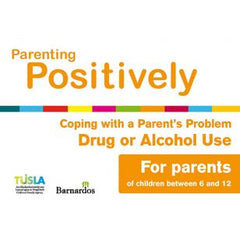 Ebook Parenting Positively - Coping with A Parent's Problem Drug or Alcohol Use - for parents of children between 6 and 12