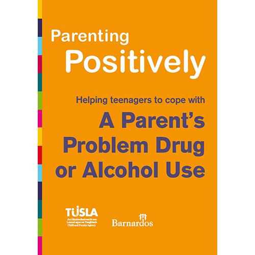 Ebook Parenting Positively - Helping teenagers to cope with A Parent's Problem Drug or Alcohol Use