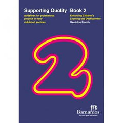 Supporting Quality Bk 2: Guidelines for Prof Practice in Early Childhood Services - Enhancing Childrens Learning & Development