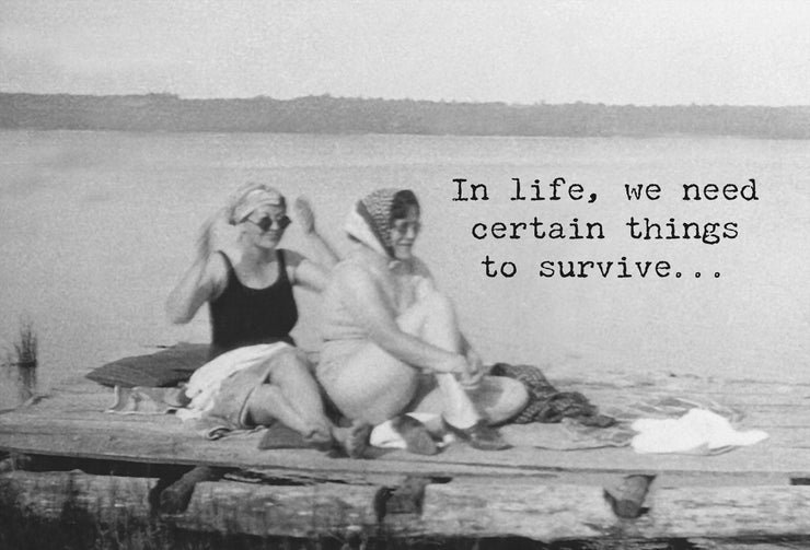 In life, we need certain things to survive...water, air, food, & best friends!