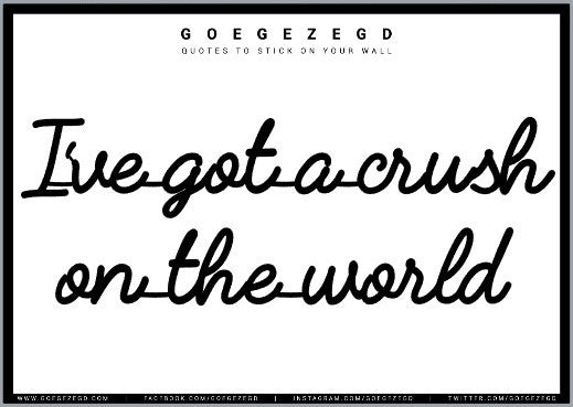 sticker quote - I've got a crush on the world