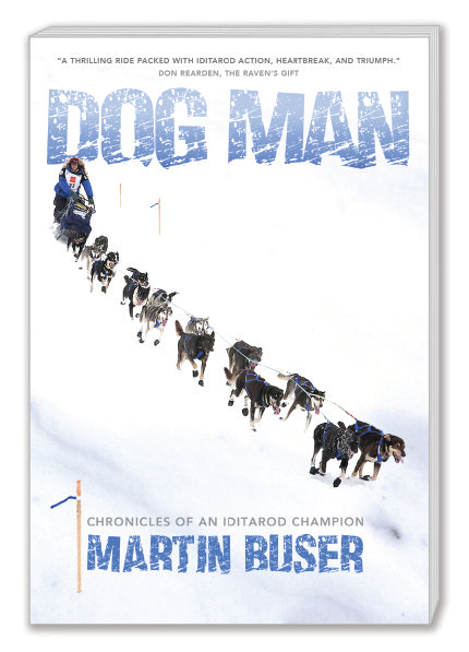 Dog Man: Chronicles of an Iditarod Champion - Martin Buser