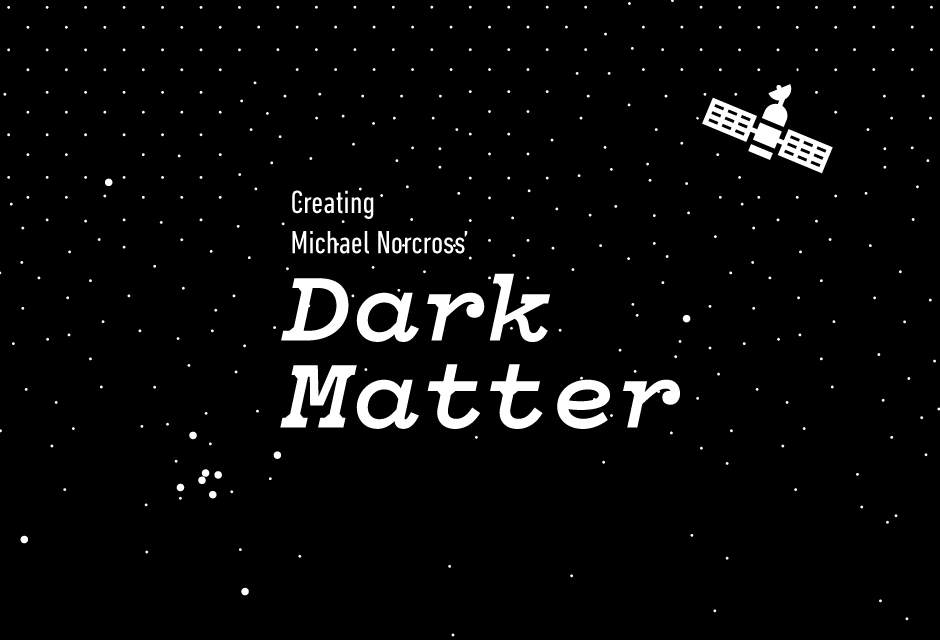 Creating Dark Matter by Michael Norcross
