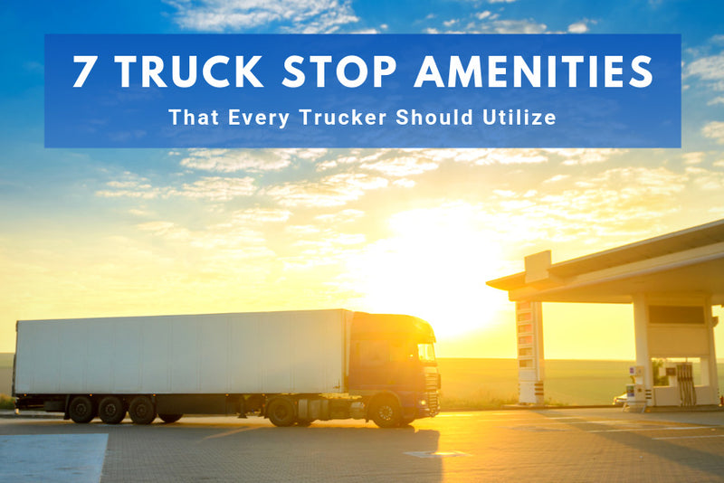 7 Truck Stop Amenities that Every Trucker Should Utilize