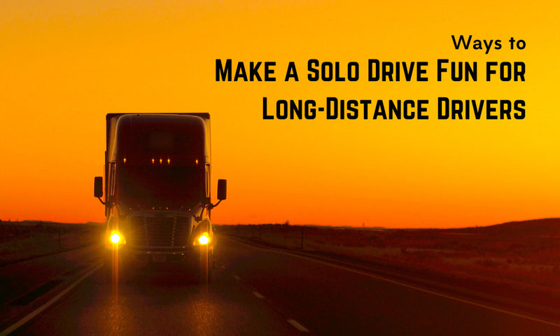 Ways to Make a Solo Drive Fun for Long-Distance Drivers