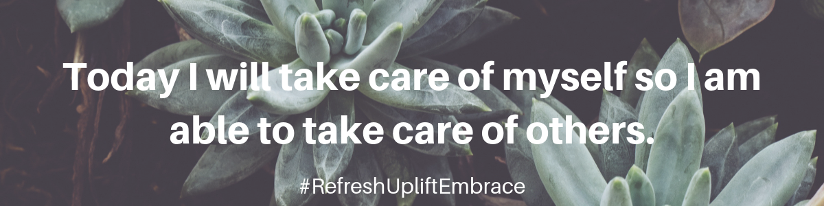 Today I will take care of myself so I am able to take care of others, refresh uplift embrace, truer athletic wear
