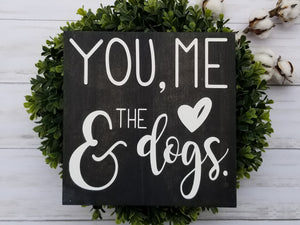 You Me and the Dogs Wood Sign - Multiple Size and Stain Options
