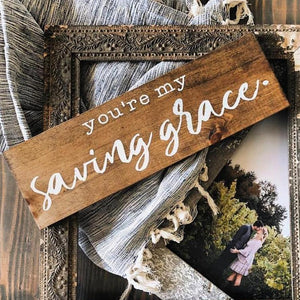 You're My Saving Grace Wood Sign - Multiple Size and Stain Options