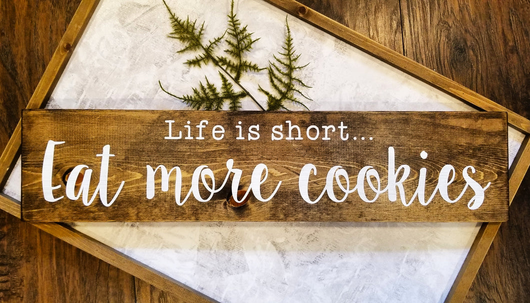 Life is Short Eat More Cookies Wood Sign - Multiple Size and Stain Options