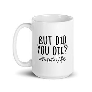 But Did You Die? # Momlife Ceramic Mug