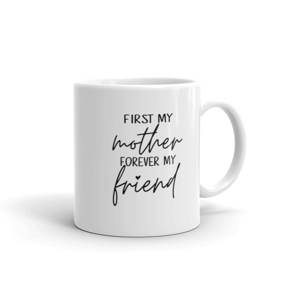First My Mother Forever My Friend Ceramic Mug