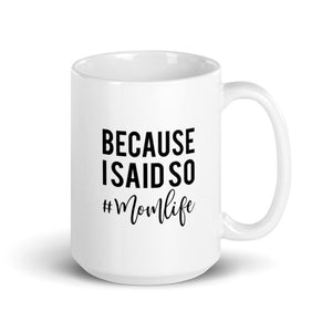 Because I Said So #Momlife Ceramic Mug