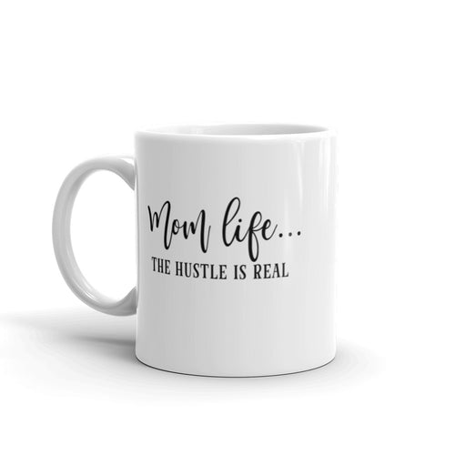 Mom Life The Hustle Is Real Ceramic Mug