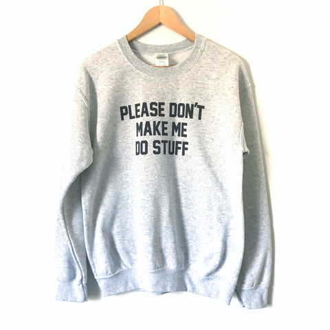 "No Brand Grey ""Please Don't Make Me Do Stuff"" Graphic Pullover Sweatshirt- Size S"