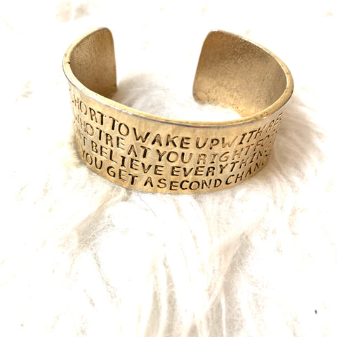 "Alisa Michelle Gold ""Life Is Too Short to Wake Up with Regrets So Love The People Who Treat You Right Forget About the Ones Who Don't Believe Everything Happens For a Reason. If You Get a Second Chance Grab It..."" 1"" Bangle"