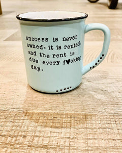 Success is never owned. It is rented. And the rent is due every fucking day.