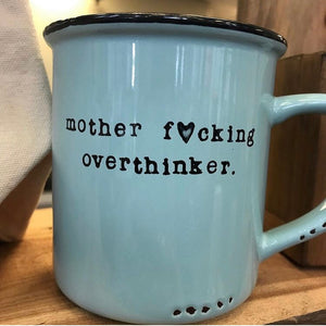 Mother fucking overthinker