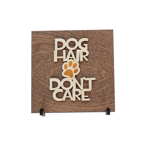 Image of Dog Hair Don't Care - Wood Sign -  Sport Pet Shop