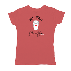 Will Teach For Coffee Ladies' T-Shirt [product_type]