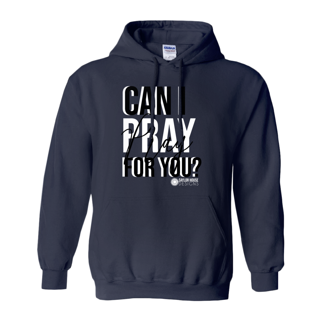 Can I Pray For You Hoodies (No-Zip/Pullover) hoodie