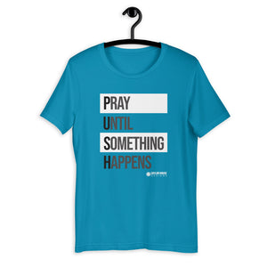 Pray Until Something Happens  Unisex Tee