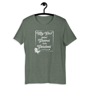 My God Turns Graves Into Gardens Unisex T-Shirt