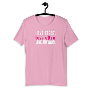 Love First, Often, Anyways Unisex T-Shirt