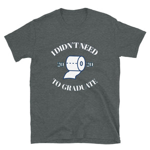 I Didn't Need Toilet Paper to Graduate Unisex T-Shirt
